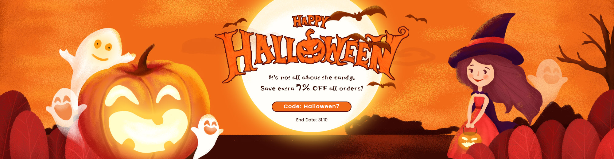 Happy Halloween! It's not all about the candy. Save extra 7% OFF all orders!